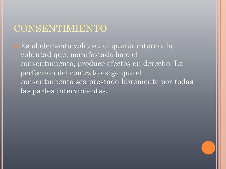 CONSENTIMIENTO Es el elemento volitivo, el querer interno, la voluntad que, manifestada bajo el consentimiento, produce efectos en derecho. La perfecc