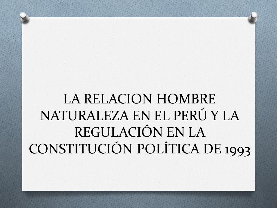 LA RELACION HOMBRE NATURALEZA EN EL PERÚ Y LA REGULACIÓN EN LA CONSTITUCIÓN POLÍTICA DE 1993