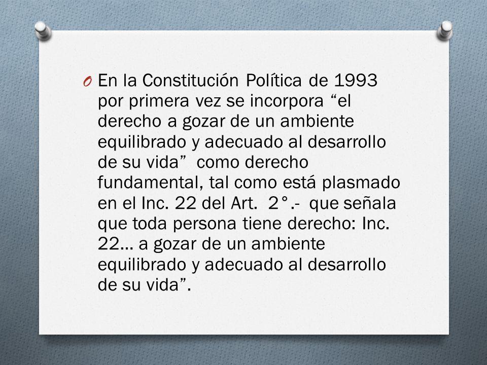 O En la Constitución Política de 1993 por primera vez se incorpora el derecho a gozar de un ambiente equilibrado y adecuado al desarrollo de su vida c