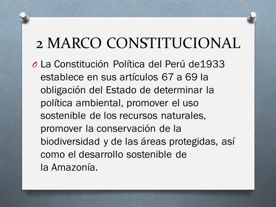 2 MARCO CONSTITUCIONAL O La Constitución Política del Perú de1933 establece en sus artículos 67 a 69 la obligación del Estado de determinar la polític
