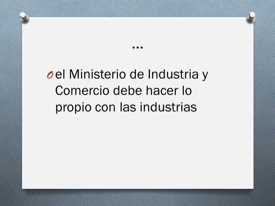 … O el Ministerio de Industria y Comercio debe hacer lo propio con las industrias