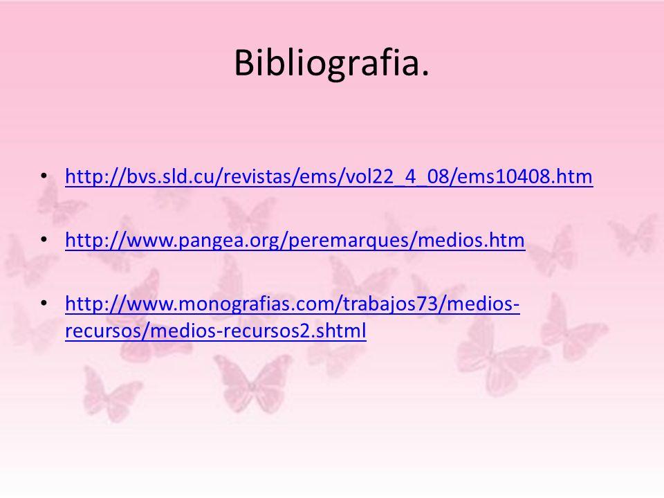 Bibliografia. http://bvs.sld.cu/revistas/ems/vol22_4_08/ems10408.htm http://www.pangea.org/peremarques/medios.htm http://www.monografias.com/trabajos7