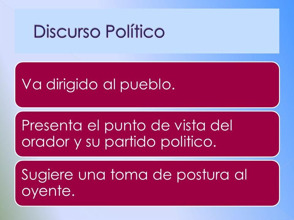 Va dirigido al pueblo. Presenta el punto de vista del orador y su partido politico. Sugiere una toma de postura al oyente.