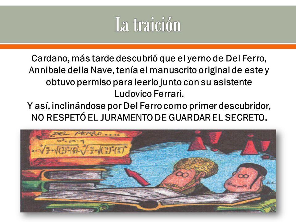 Cardano, más tarde descubrió que el yerno de Del Ferro, Annibale della Nave, tenía el manuscrito original de este y obtuvo permiso para leerlo junto c