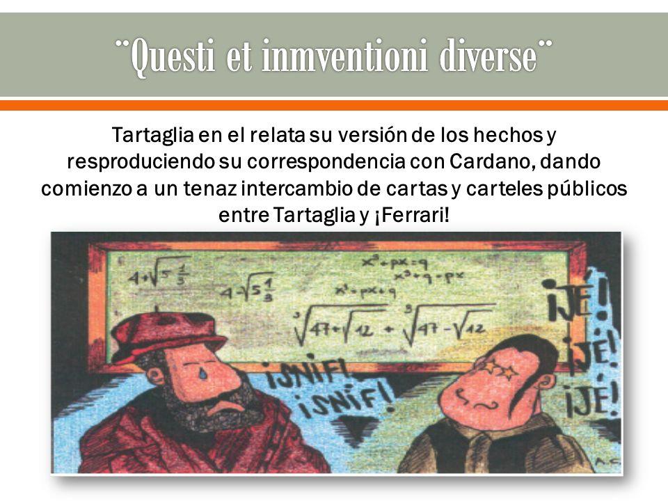 Tartaglia en el relata su versión de los hechos y resproduciendo su correspondencia con Cardano, dando comienzo a un tenaz intercambio de cartas y car