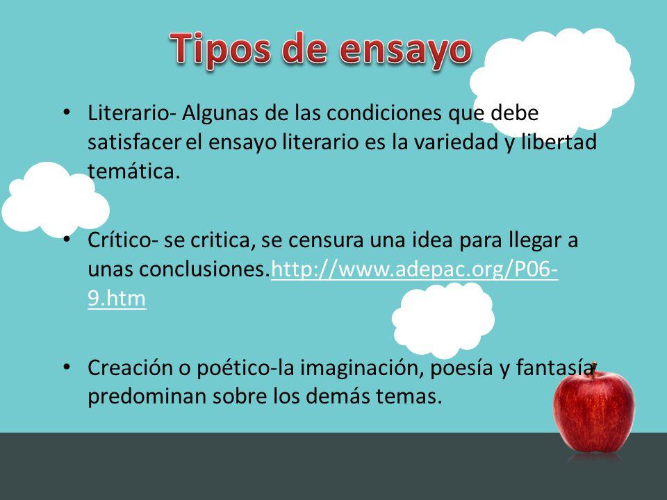 Literario- Algunas de las condiciones que debe satisfacer el ensayo literario es la variedad y libertad temática. Crítico- se critica, se censura una