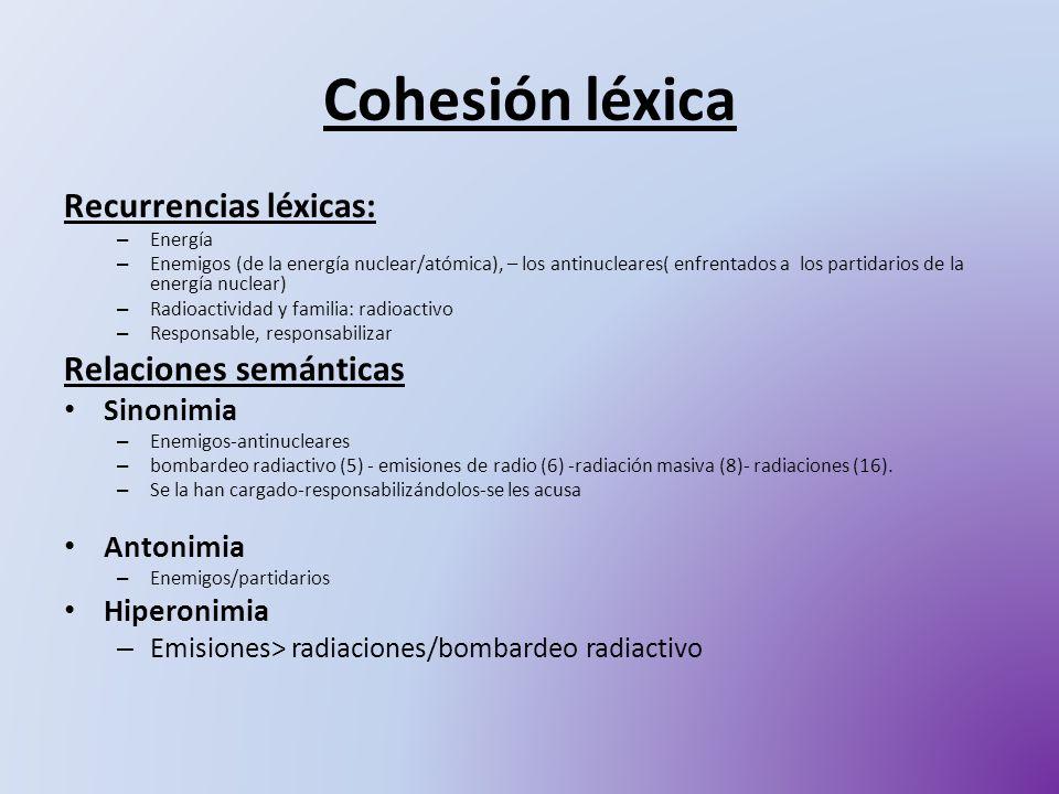 Cohesión léxica Recurrencias léxicas: – Energía – Enemigos (de la energía nuclear/atómica), – los antinucleares( enfrentados a los partidarios de la e