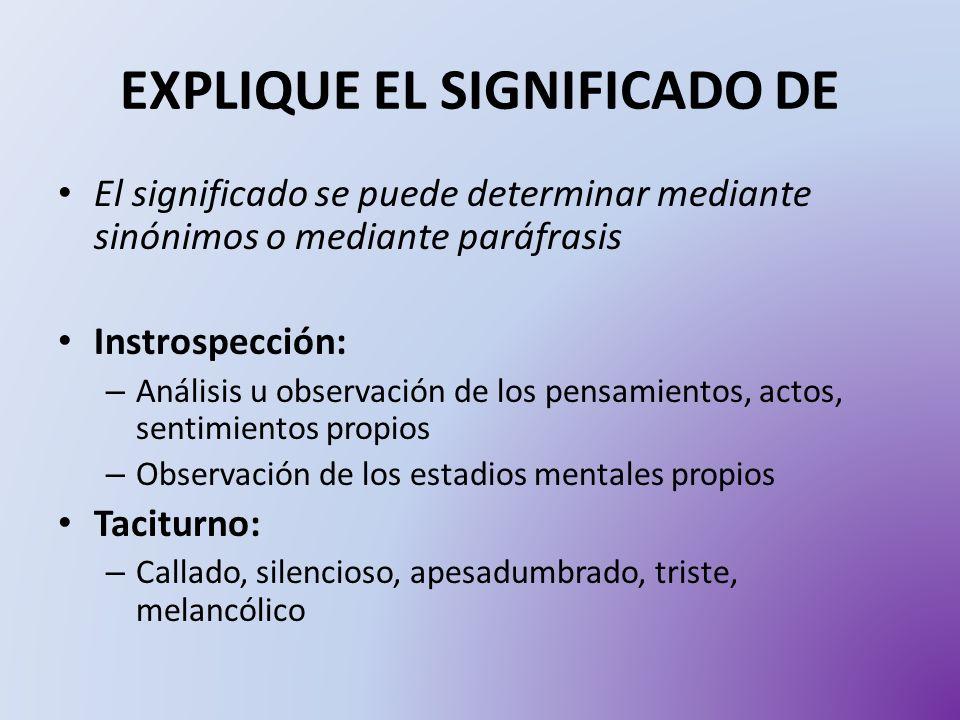EXPLIQUE EL SIGNIFICADO DE El significado se puede determinar mediante sinónimos o mediante paráfrasis Instrospección: – Análisis u observación de los