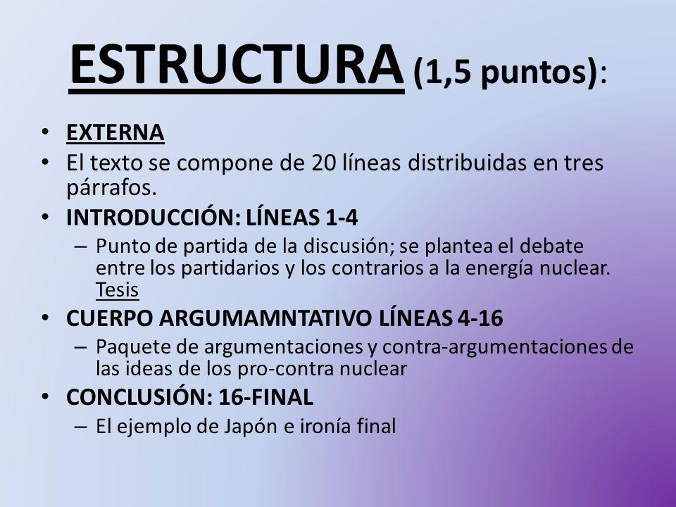 ESTRUCTURA (1,5 puntos): EXTERNA El texto se compone de 20 líneas distribuidas en tres párrafos. INTRODUCCIÓN: LÍNEAS 1-4 – Punto de partida de la dis