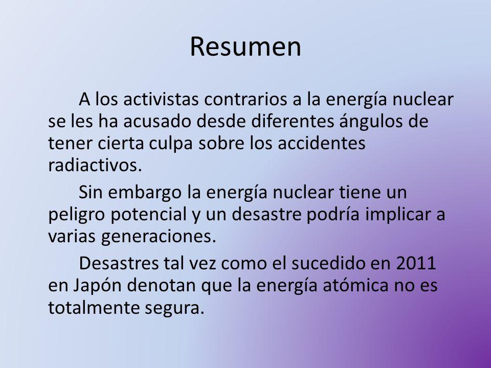 Resumen A los activistas contrarios a la energía nuclear se les ha acusado desde diferentes ángulos de tener cierta culpa sobre los accidentes radiact