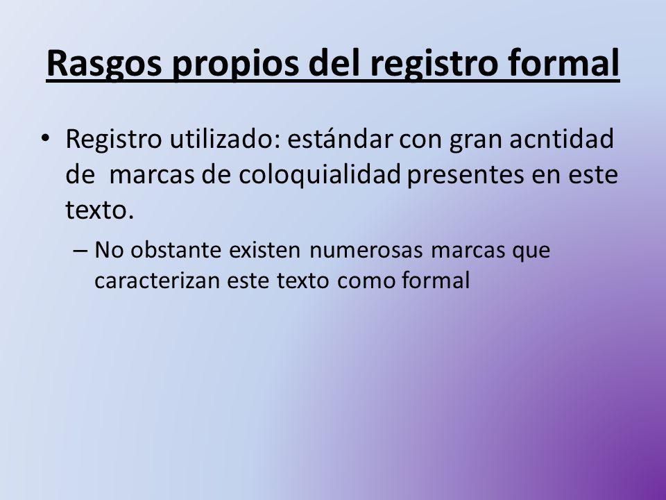 Rasgos propios del registro formal Registro utilizado: estándar con gran acntidad de marcas de coloquialidad presentes en este texto. – No obstante ex