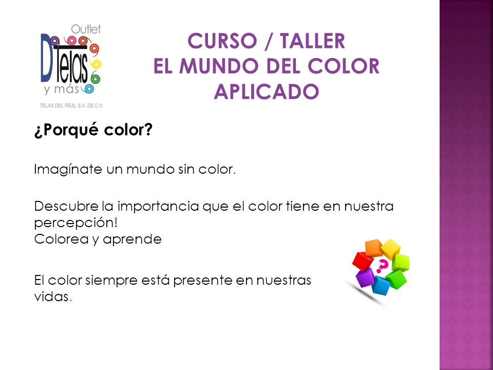 En el curso aprenderán: A conocer y reconocer las ilimitadas opciones que tiene el mundo del color, te harán desarrollar una nueva perceptiva de todo aquello que veas.