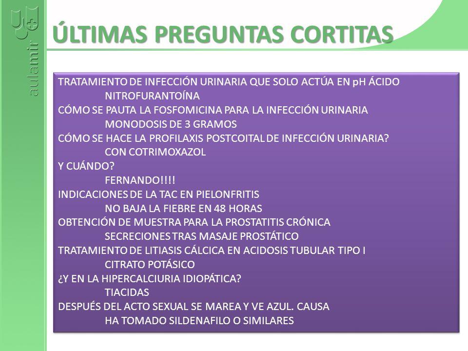ÚLTIMAS PREGUNTAS CORTITAS TRATAMIENTO DE INFECCIÓN URINARIA QUE SOLO ACTÚA EN pH ÁCIDO NITROFURANTOÍNA CÓMO SE PAUTA LA FOSFOMICINA PARA LA INFECCIÓN