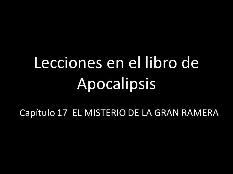 Lecciones en el libro de Apocalipsis Capítulo 17 EL MISTERIO DE LA GRAN RAMERA