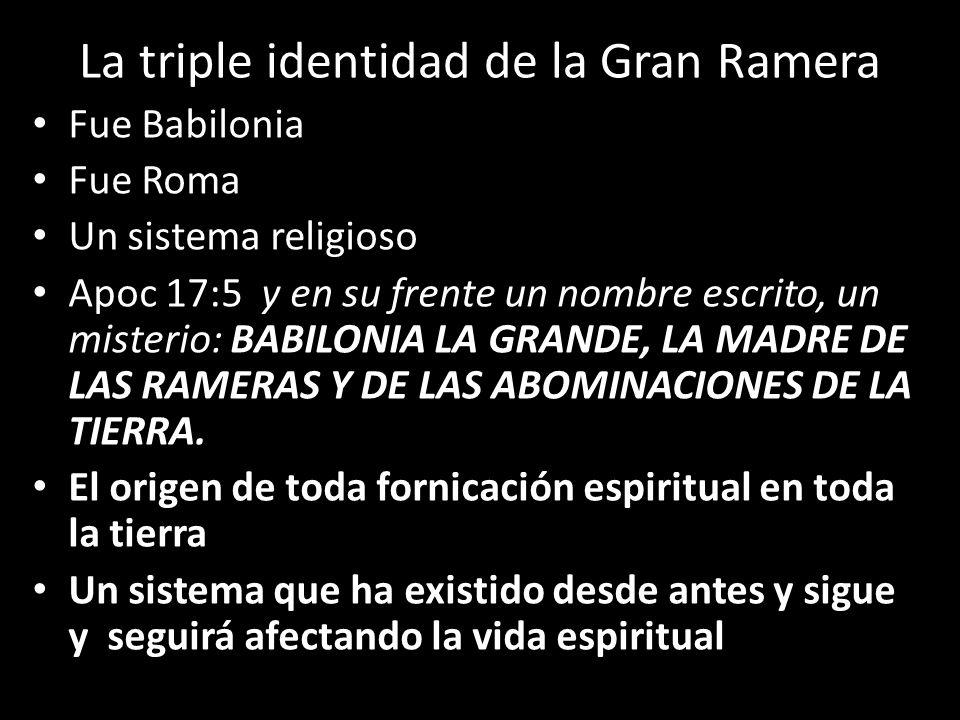 La triple identidad de la Gran Ramera Fue Babilonia Fue Roma Un sistema religioso Apoc 17:5 y en su frente un nombre escrito, un misterio: BABILONIA L