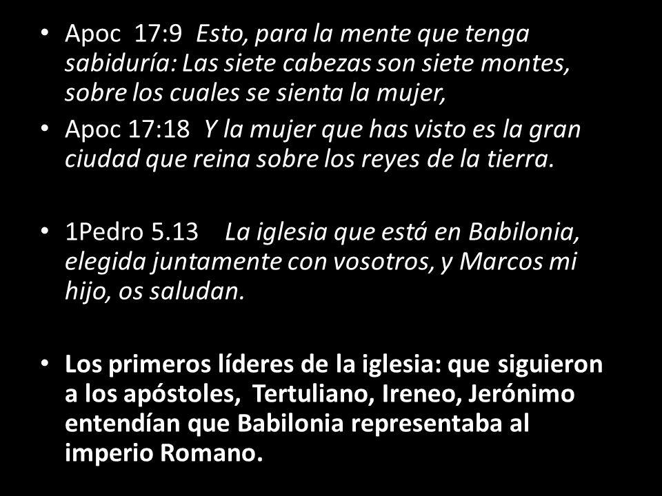 Apoc 17:9 Esto, para la mente que tenga sabiduría: Las siete cabezas son siete montes, sobre los cuales se sienta la mujer, Apoc 17:18 Y la mujer que