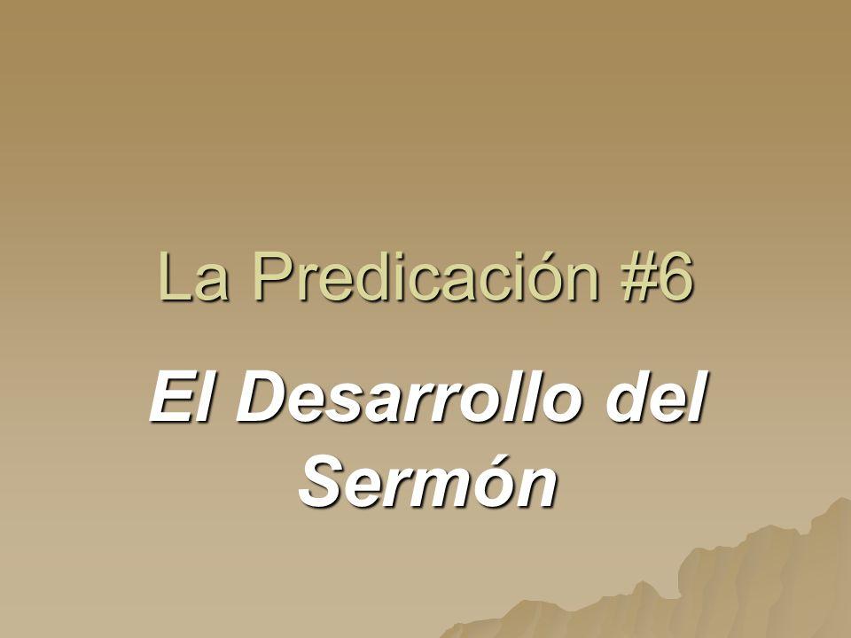 La Predicación #6 El Desarrollo del Sermón