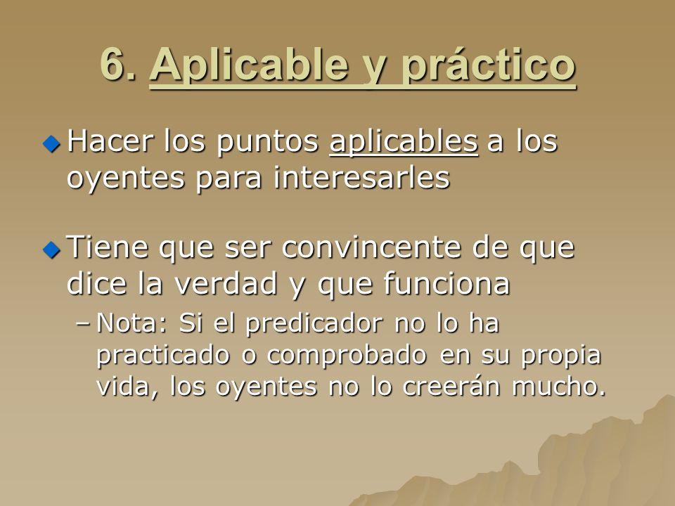 6. Aplicable y práctico Hacer los puntos aplicables a los oyentes para interesarles Hacer los puntos aplicables a los oyentes para interesarles Tiene