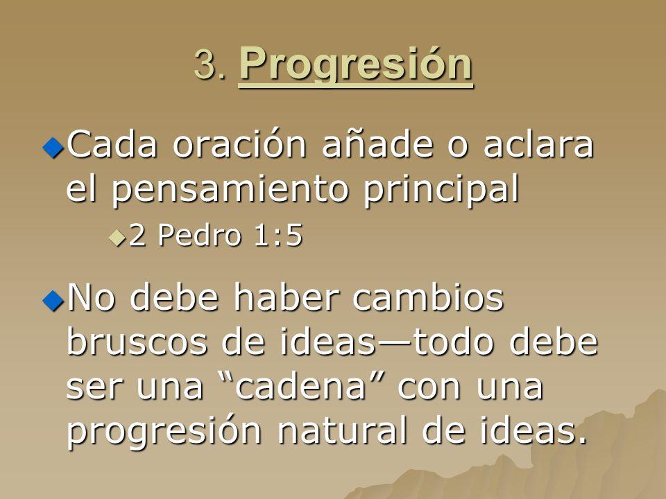 3. Progresión Cada oración añade o aclara el pensamiento principal Cada oración añade o aclara el pensamiento principal 2 Pedro 1:5 2 Pedro 1:5 No deb