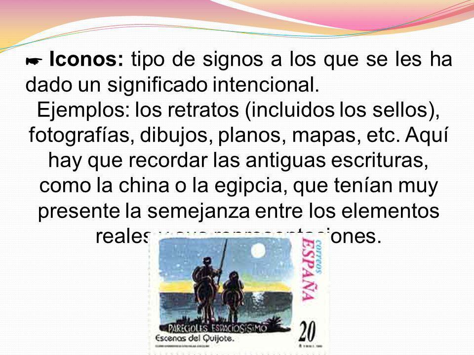 Iconos: tipo de signos a los que se les ha dado un significado intencional. Ejemplos: los retratos (incluidos los sellos), fotografías, dibujos, plano