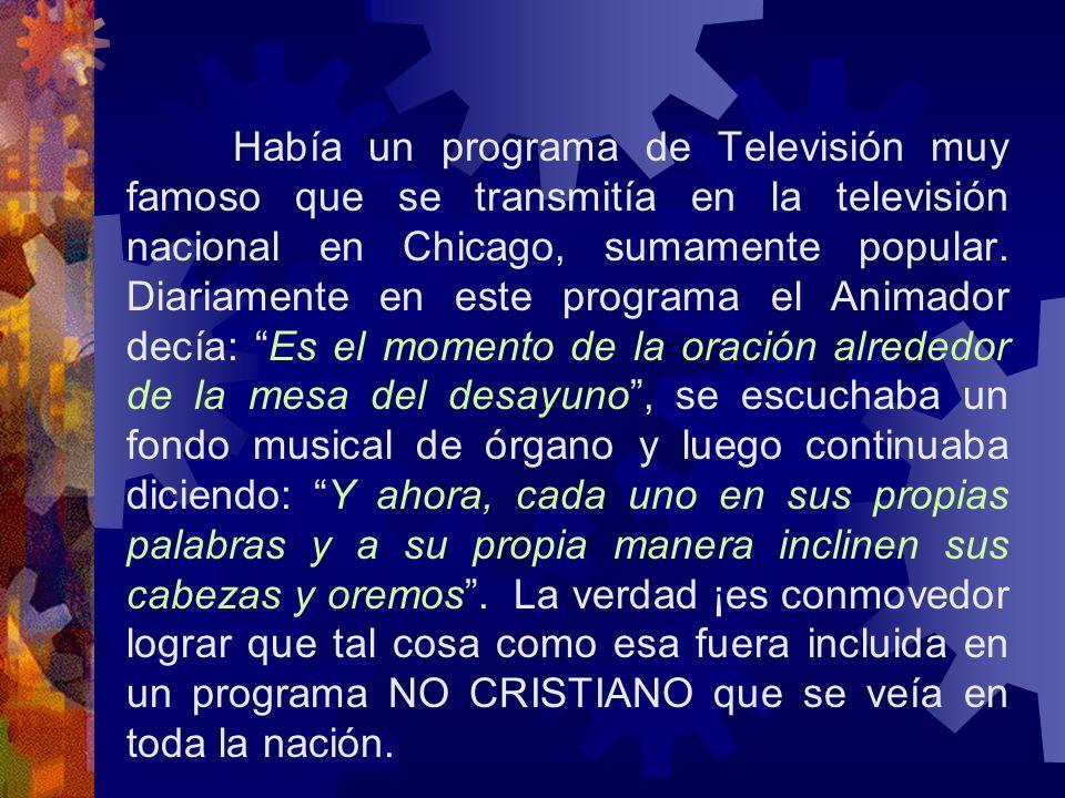 Había un programa de Televisión muy famoso que se transmitía en la televisión nacional en Chicago, sumamente popular. Diariamente en este programa el