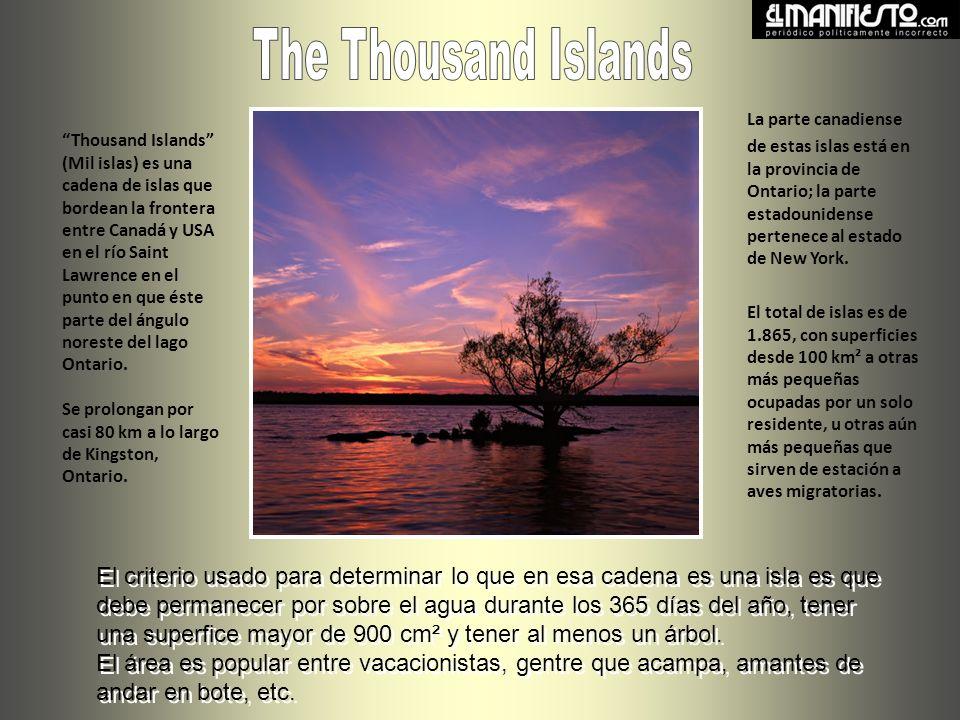 Thousand Islands (Mil islas) es una cadena de islas que bordean la frontera entre Canadá y USA en el río Saint Lawrence en el punto en que éste parte del ángulo noreste del lago Ontario.