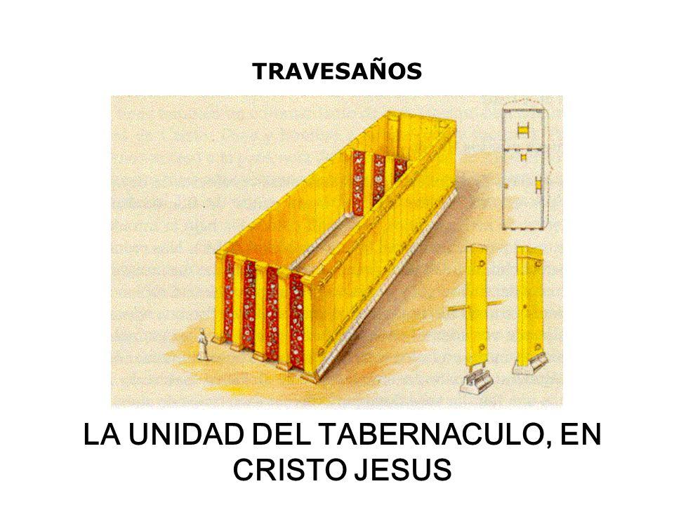 TRAVESAÑOS LA UNIDAD DEL TABERNACULO, EN CRISTO JESUS