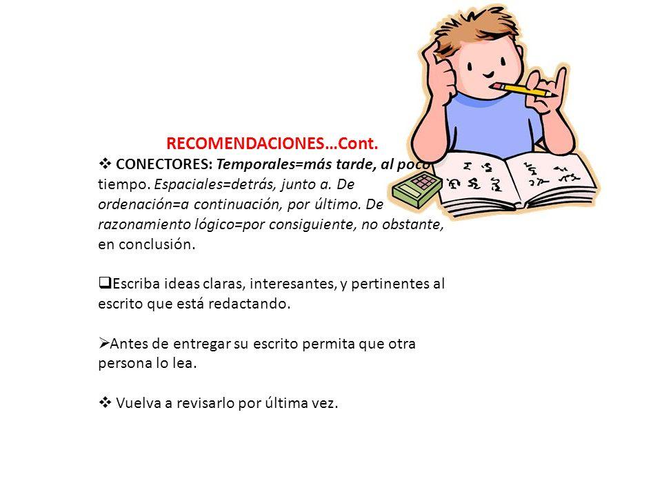RECOMENDACIONES…Cont. CONECTORES: Temporales=más tarde, al poco tiempo. Espaciales=detrás, junto a. De ordenación=a continuación, por último. De razon