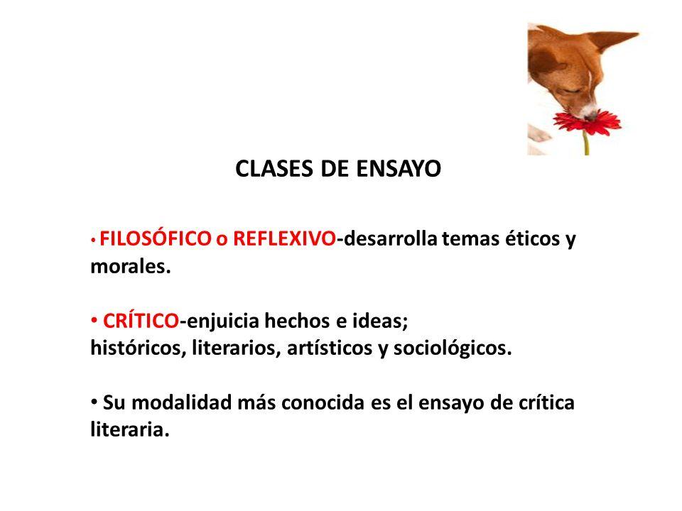 CLASES DE ENSAYO FILOSÓFICO o REFLEXIVO-desarrolla temas éticos y morales. CRÍTICO-enjuicia hechos e ideas; históricos, literarios, artísticos y socio