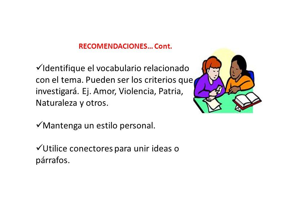 RECOMENDACIONES… Cont. Identifique el vocabulario relacionado con el tema. Pueden ser los criterios que investigará. Ej. Amor, Violencia, Patria, Natu