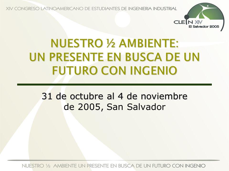 NUESTRO ½ AMBIENTE: UN PRESENTE EN BUSCA DE UN FUTURO CON INGENIO 31 de octubre al 4 de noviembre 31 de octubre al 4 de noviembre de 2005, San Salvado