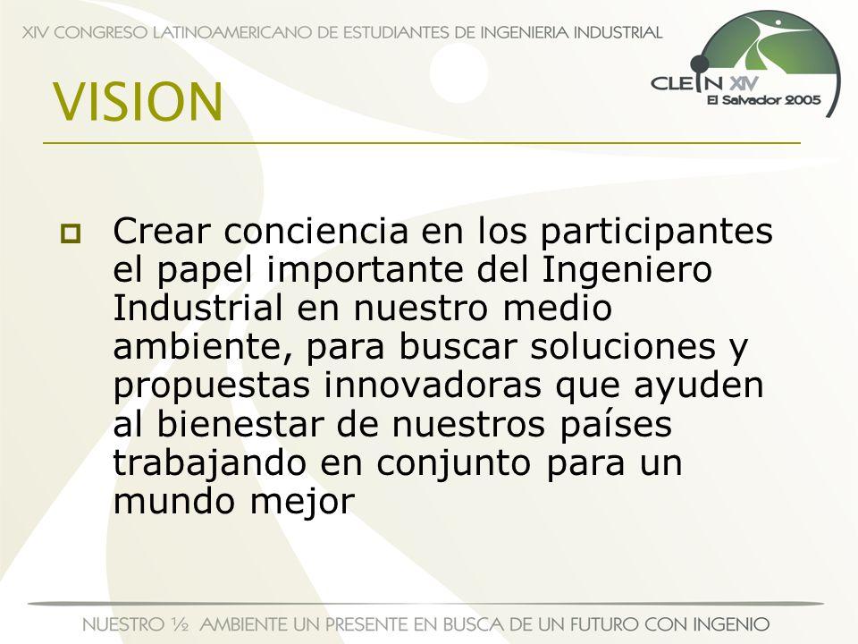 VISION Crear conciencia en los participantes el papel importante del Ingeniero Industrial en nuestro medio ambiente, para buscar soluciones y propuest