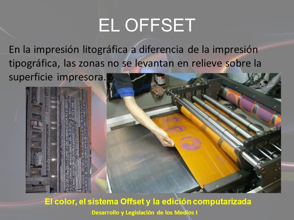 EL OFFSET Desarrollo y Legislación de los Medios I El color, el sistema Offset y la edición computarizada Para pasar la información a las planchas se utilizan unas láminas llamadas fotolitos, negativos de alto contraste, usándose uno para cada uno de los colores.
