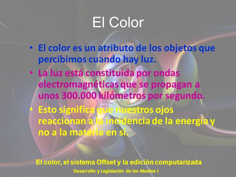 El Color El color es un atributo de los objetos que percibimos cuando hay luz. La luz está constituida por ondas electromagnéticas que se propagan a u