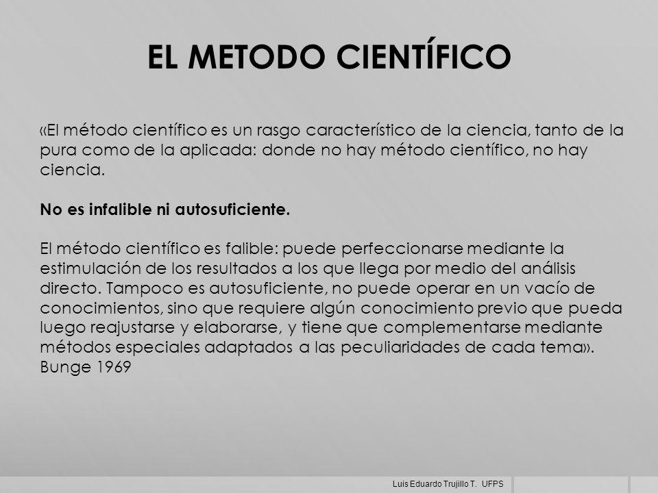 «El método científico es un rasgo característico de la ciencia, tanto de la pura como de la aplicada: donde no hay método científico, no hay ciencia.
