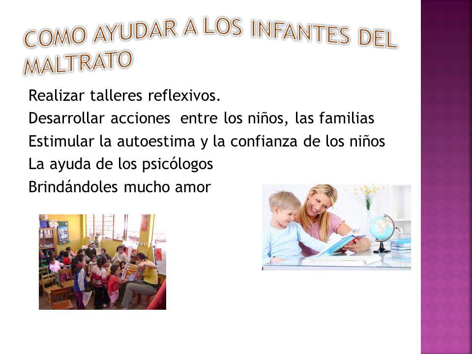 Realizar talleres reflexivos. Desarrollar acciones entre los niños, las familias Estimular la autoestima y la confianza de los niños La ayuda de los p