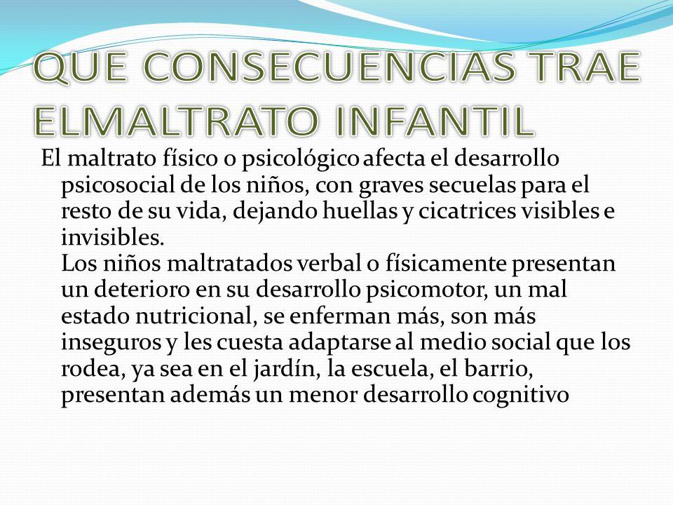 El maltrato físico o psicológico afecta el desarrollo psicosocial de los niños, con graves secuelas para el resto de su vida, dejando huellas y cicatr
