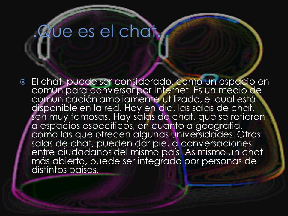 El chat, puede ser considerado, como un espacio en común para conversar por Internet.