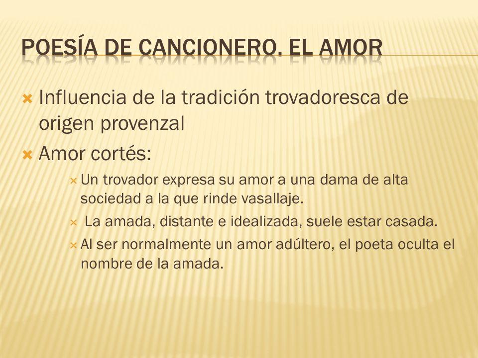 Influencia de la tradición trovadoresca de origen provenzal Amor cortés: Un trovador expresa su amor a una dama de alta sociedad a la que rinde vasall