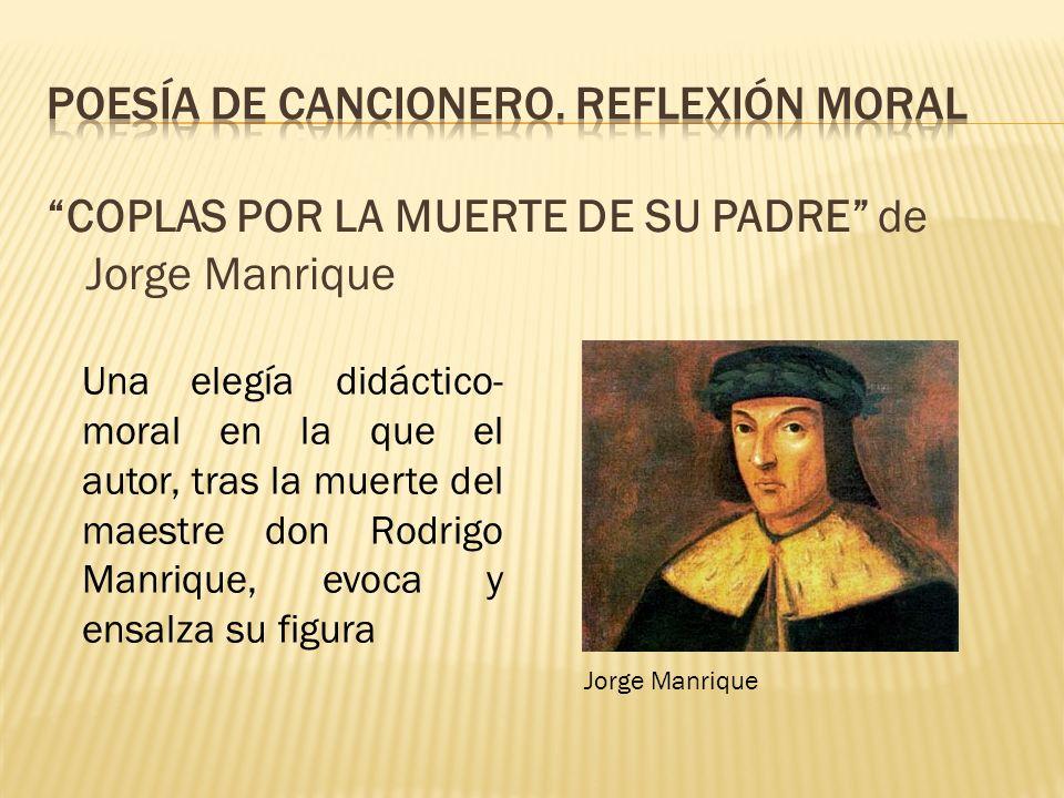 COPLAS POR LA MUERTE DE SU PADRE de Jorge Manrique Una elegía didáctico- moral en la que el autor, tras la muerte del maestre don Rodrigo Manrique, ev