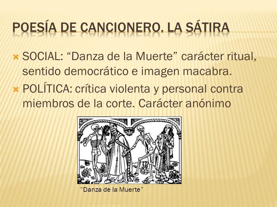 SOCIAL: Danza de la Muerte carácter ritual, sentido democrático e imagen macabra. POLÍTICA: crítica violenta y personal contra miembros de la corte. C