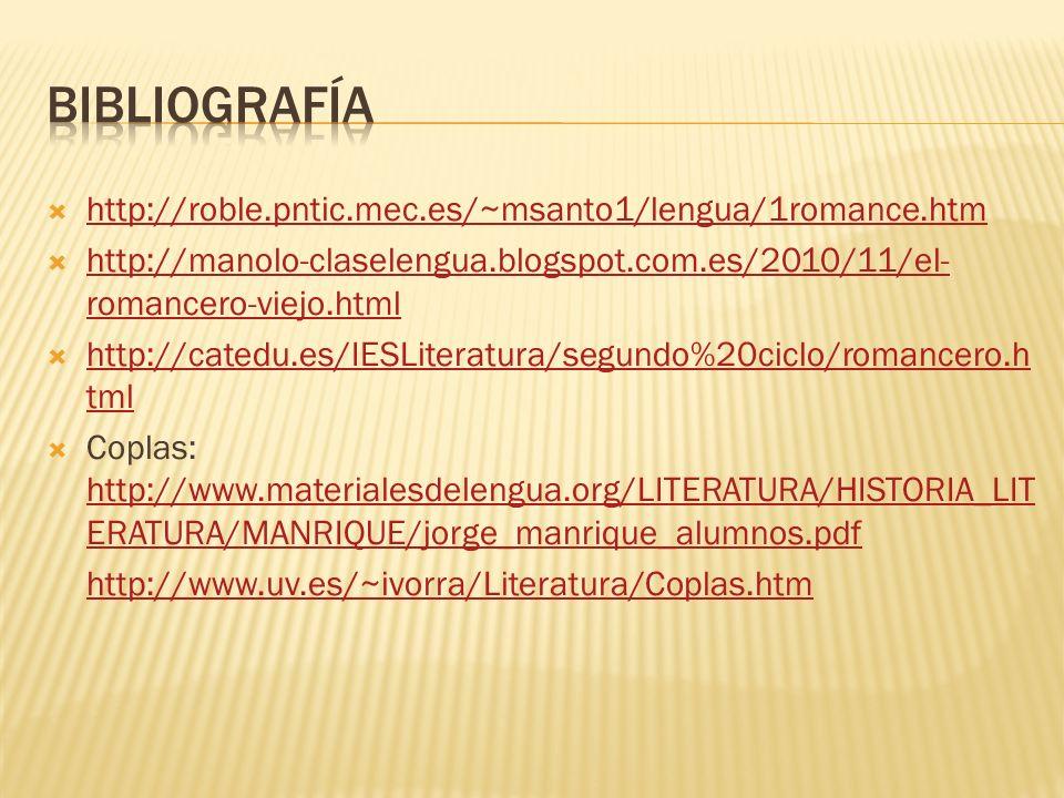 http://roble.pntic.mec.es/~msanto1/lengua/1romance.htm http://manolo-claselengua.blogspot.com.es/2010/11/el- romancero-viejo.html http://manolo-clasel