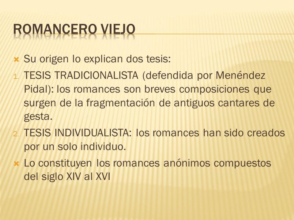 Su origen lo explican dos tesis: 1. TESIS TRADICIONALISTA (defendida por Menéndez Pidal): los romances son breves composiciones que surgen de la fragm