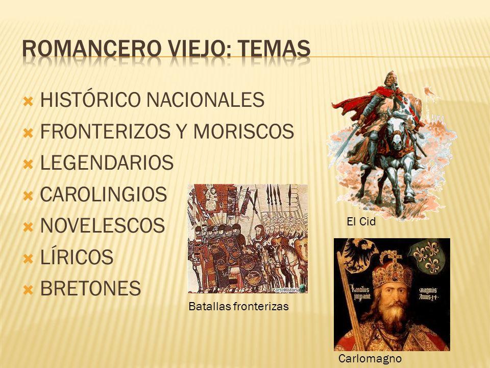 HISTÓRICO NACIONALES FRONTERIZOS Y MORISCOS LEGENDARIOS CAROLINGIOS NOVELESCOS LÍRICOS BRETONES El Cid Batallas fronterizas Carlomagno
