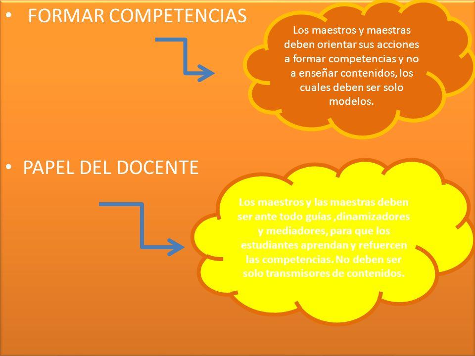 FORMAR COMPETENCIAS PAPEL DEL DOCENTE FORMAR COMPETENCIAS PAPEL DEL DOCENTE Los maestros y maestras deben orientar sus acciones a formar competencias