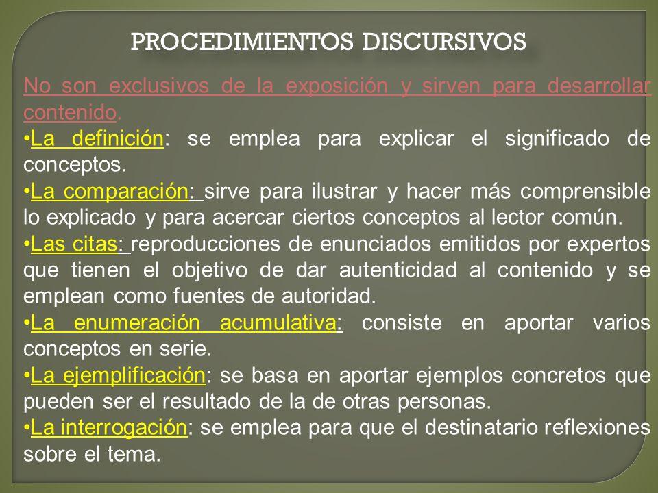 PROCEDIMIENTOS DISCURSIVOS No son exclusivos de la exposición y sirven para desarrollar contenido. La definición: se emplea para explicar el significa