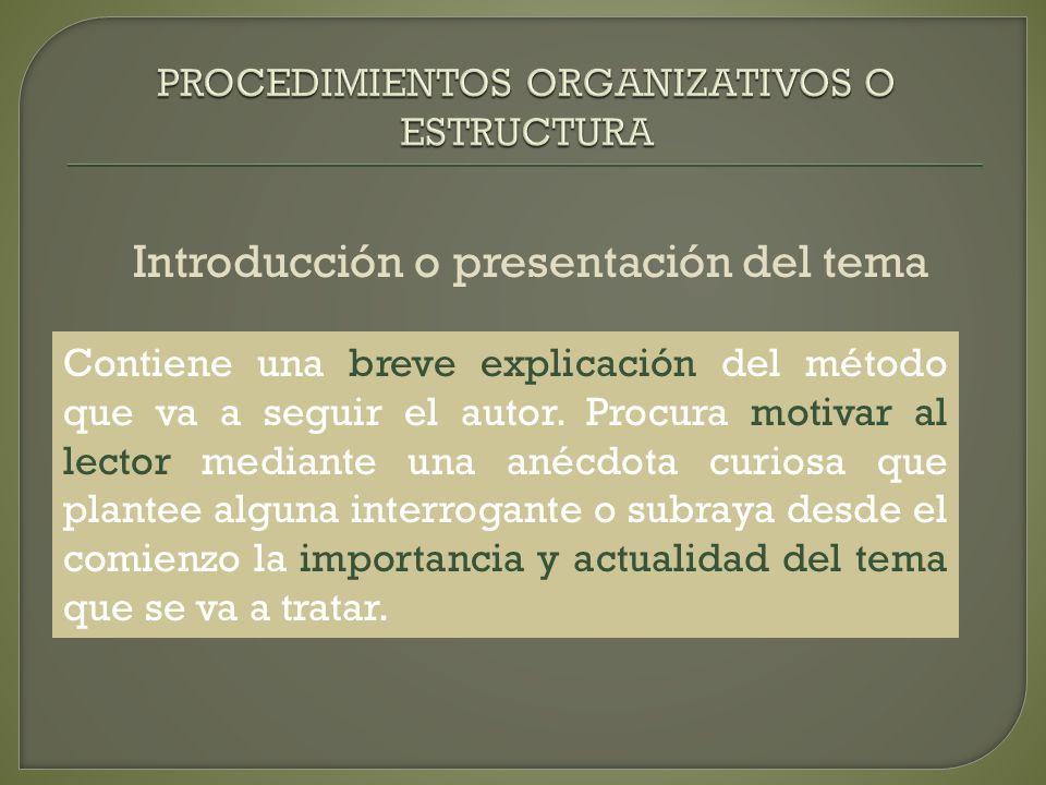Introducción o presentación del tema Contiene una breve explicación del método que va a seguir el autor. Procura motivar al lector mediante una anécdo