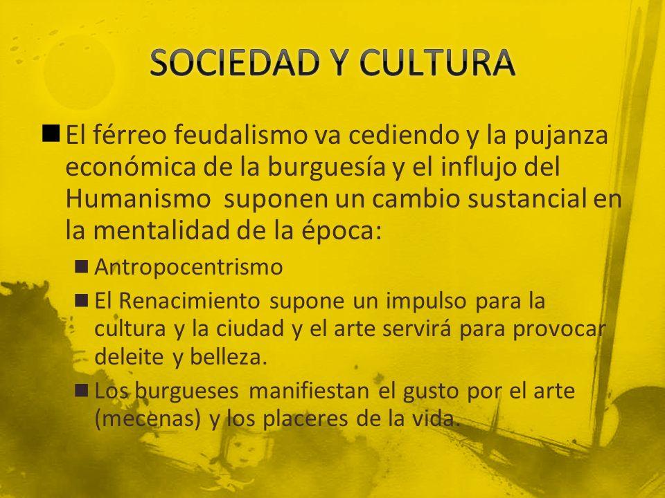 El férreo feudalismo va cediendo y la pujanza económica de la burguesía y el influjo del Humanismo suponen un cambio sustancial en la mentalidad de la