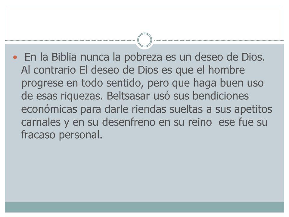En la Biblia nunca la pobreza es un deseo de Dios. Al contrario El deseo de Dios es que el hombre progrese en todo sentido, pero que haga buen uso de