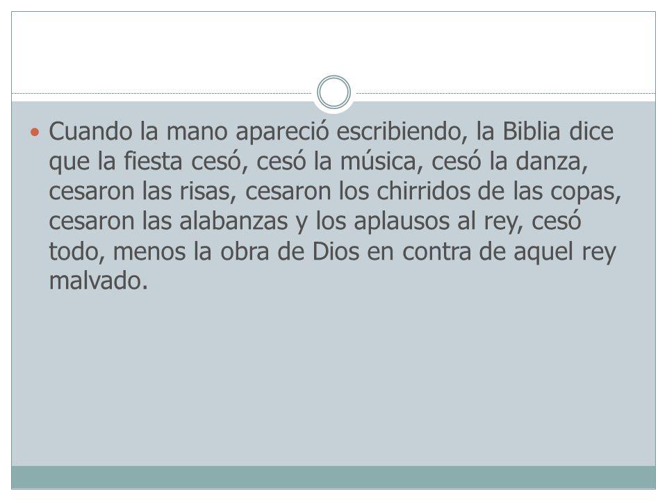 Cuando la mano apareció escribiendo, la Biblia dice que la fiesta cesó, cesó la música, cesó la danza, cesaron las risas, cesaron los chirridos de las